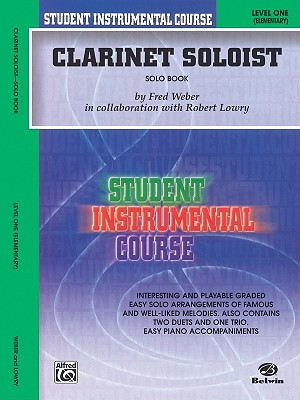 Student Instrumental Course Clarinet Soloist: Level I (Solo Book) - Lowry, Robert, and Weber, Fred