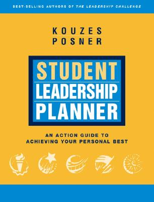 Student Leadership Planner: An Action Guide to Achieving Your Personal Best - Kouzes, James M, and Posner, Barry Z, Ph.D.