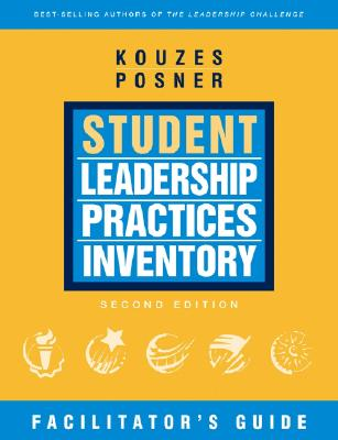 Student Leadership Practices Inventory: Facilitator's Guide - Kouzes, James M, and Posner, Barry Z, Ph.D.