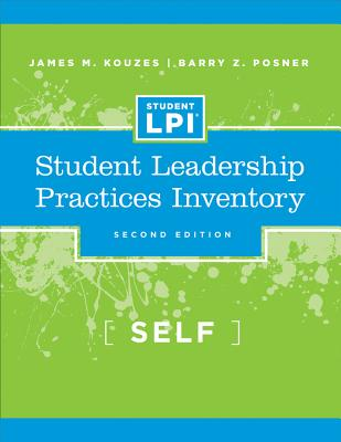 Student Leadership Practices Inventory-Self - Kouzes, James M, and Posner, Barry Z, Ph.D.