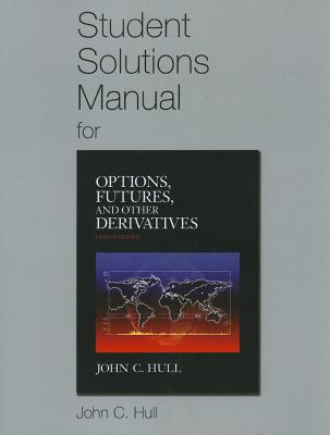 Student Solutions Manual for Options, Futures, and Other Derivatives - Hull, John C.