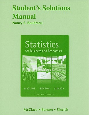 Student Solutions Manual for Statistics for Business and Economics - Boudreau, Nancy, and McClave, James T., and Benson, P. George