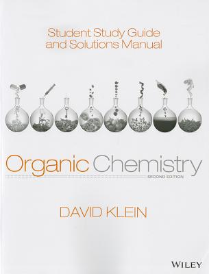 Student Study Guide and Solutions Manual to accompany Organic Chemistry - Klein, David R.