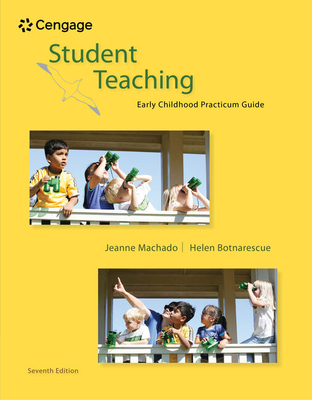 Student Teaching: Early Childhood Practicum Guide - Machado, Jeanne M, and Botnarescue, Helen Meyer