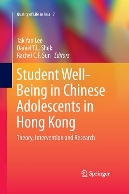 Student Well-Being in Chinese Adolescents in Hong Kong: Theory, Intervention and Research - Lee, Tak Yan (Editor), and Shek, Daniel T L (Editor), and Sun, Rachel C F (Editor)