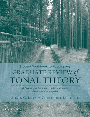 Student Workbook to Accompany Graduate Review of Tonal Theory: A Recasting of Common-Practice Harmony, Form, and Counterpoint - Laitz, Steven G, and Bartlette, Christopher