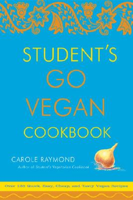 Student's Go Vegan Cookbook: Over 135 Quick, Easy, Cheap, and Tasty Vegan Recipes - Raymond, Carole