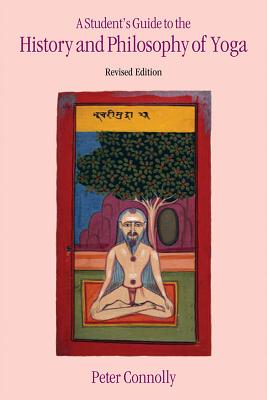 Student's Guide to the History & Philosophy of Yoga Revised Edition - Connolly, Peter