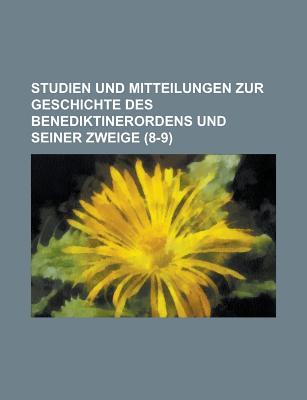 Studien Und Mitteilungen Zur Geschichte Des Benediktinerordens Und Seiner Zweige (8-9 ) - Teller, Edward, and Anonymous