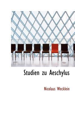 Studien Zu Aeschylus - Wecklein, Nicolaus