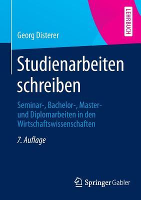 Studienarbeiten Schreiben: Seminar-, Bachelor-, Master- Und Diplomarbeiten in Den Wirtschaftswissenschaften - Disterer, Georg