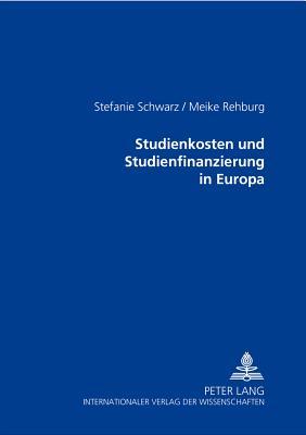 Studienkosten Und Studienfinanzierung in Europa - Schwarz, Stefanie, and Rehburg, Meike