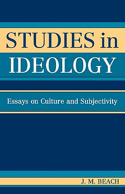 Studies in Ideology: Essays on Culture and Subjectivity - Beach, J M