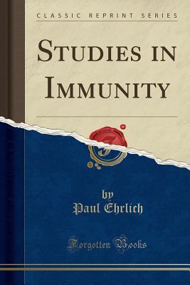 Studies in Immunity (Classic Reprint) - Ehrlich, Paul, Dr.