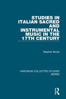 Studies in Italian Sacred and Instrumental Music in the 17th Century - Bonta, Stephen