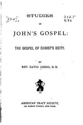 Studies in John's Gospel, the Gospel of Christ's Deity - Gregg, Rev David