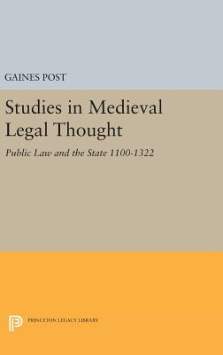 Studies in Medieval Legal Thought: Public Law and the State 1100-1322 - Post, Gaines