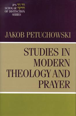 Studies in Modern Theology and Prayer - Petuchowski, Jacob