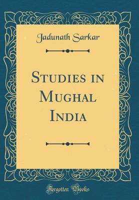 Studies in Mughal India (Classic Reprint) - Sarkar, Jadunath, Sir
