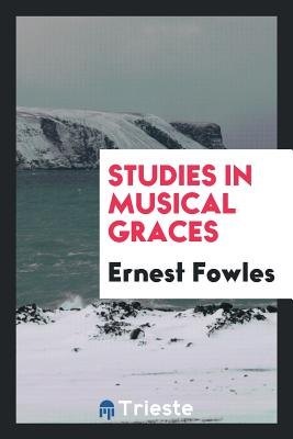 Studies in Musical Graces - Fowles, Ernest