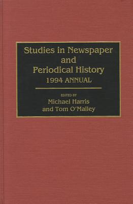 Studies in Newspaper and Periodical History, 1994 Annual - Harris, Michael (Editor), and O'Malley, Tom (Editor)