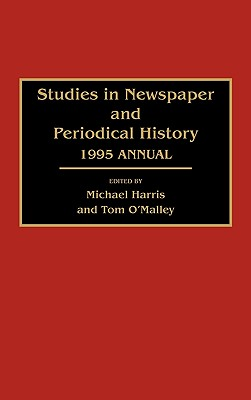 Studies in Newspaper and Periodical History: 1995 Annual - Harris, Michael (Editor), and Harris, Michael (Editor), and O'Malley, Tom (Editor)