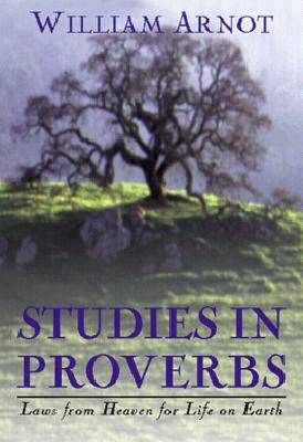 Studies in Proverbs: Laws from Heaven for Life on Earth - Arnot, William