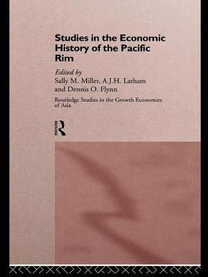 Studies in the Economic History of the Pacific Rim - Flynn, Dennis O (Editor), and Latham, A J H (Editor), and Miller, Sally M (Editor)