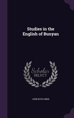 Studies in the English of Bunyan - Grier, John Boyd