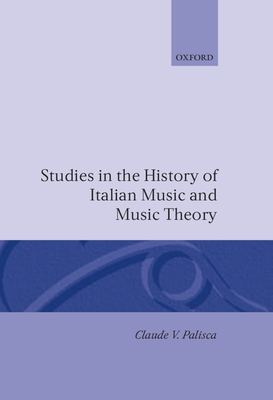Studies in the History of Italian Music and Music Theory - Palisca, Claude V