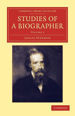 Studies of a Biographer - Stephen, Leslie, Sir