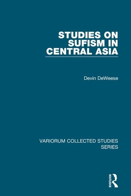 Studies on Sufism in Central Asia - DeWeese, Devin