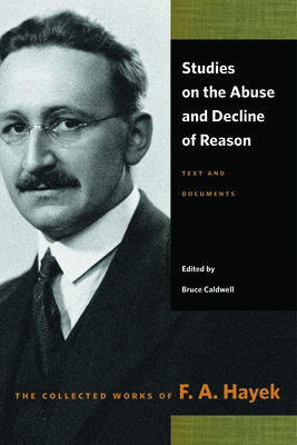 Studies on the Abuse and Decline of Reason: Text and Documents - Hayek, F A, and Caldwell, Bruce (Editor)