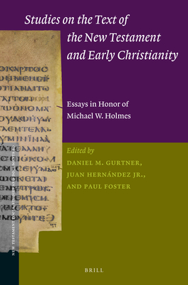 Studies on the Text of the New Testament and Early Christianity: Essays in Honour of Michael W. Holmes - Gurtner, Daniel (Editor), and Hernandez Jr, Juan (Editor), and Foster, Paul (Editor)