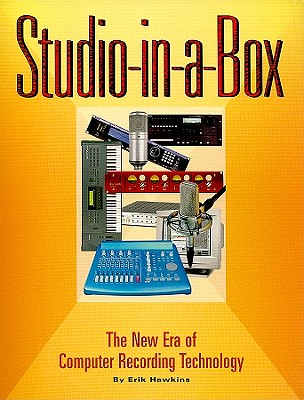 Studio-In-A-Box: The New Era of Computer Recording Technology - Hawkins, Erik