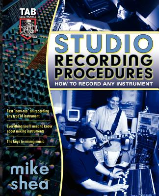 Studio Recording Procedures - Shea, Mike, and Shea, Michael, PhD