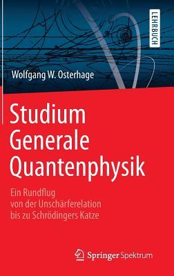 Studium Generale Quantenphysik: Ein Rundflug Von Der Unscharferelation Bis Zu Schrodingers Katze - Osterhage, Wolfgang W