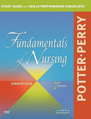 Study Guide and Skills Performance Checklists for Potter/Perry Fundamentals of Nursing - Potter, Patricia A, R.N., PH.D., and Perry, Anne Griffin, R.N., and Ochs, Geralyn