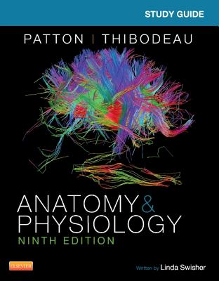Study Guide for Anatomy & Physiology - Swisher, Linda, and Patton, Kevin T, PhD