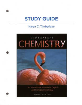 Study Guide for Chemistry: An Introduction to General, Organic, and Biological Chemistry - Timberlake, Karen C