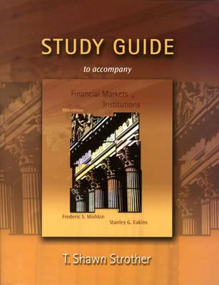 Study Guide for Financial Markets and Institutions - Pearson, and Mishkin, Frederic S, and Eakins, Stanley G