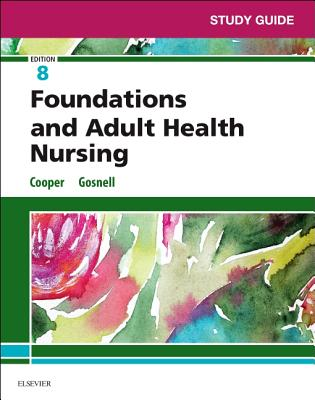 Study Guide for Foundations and Adult Health Nursing - Cooper, Kim, RN, Msn, and Gosnell, Kelly, RN, Msn