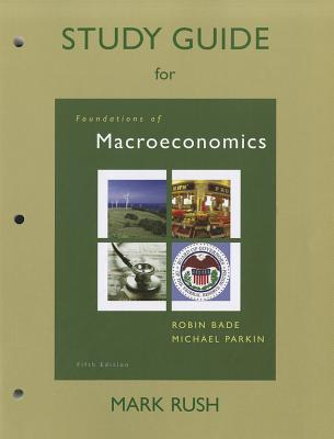 Study Guide for Foundations of Macroeconomics - Rush, Mark, and Parkin, Michael