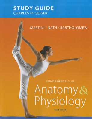 Study Guide for Fundamentals of Anatomy & Physiology - Martini, Frederic H, PH.D., and Nath, Judi L, PhD, and Bartholomew, Edwin F