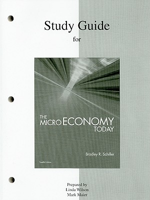 Study Guide for the Micro Economy Today - Schiller, Bradley R, and Wilson, Linda, PhD, RN, CNE, Faan (Prepared for publication by), and Maier, Mark (Prepared for...
