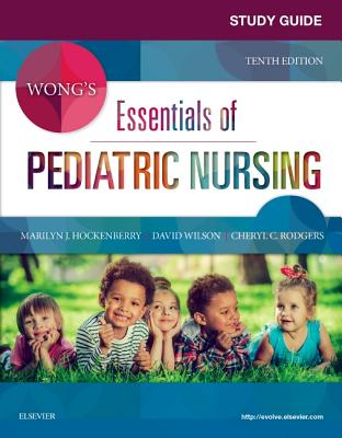 Study Guide for Wong's Essentials of Pediatric Nursing - Hockenberry, Marilyn J, PhD, Pnp, Faan, and Rodgers, Cheryl C, PhD, RN, and Wilson, David, MS, RN