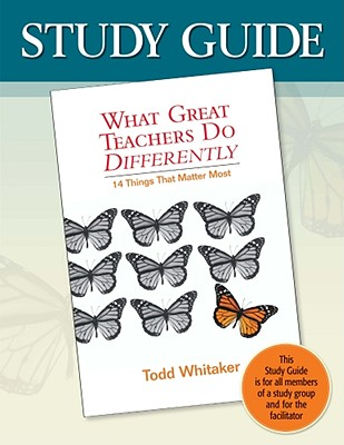 Study Guide- What Great Teachers Do Differently: 14 Things That Matter Most - Whitaker, Todd