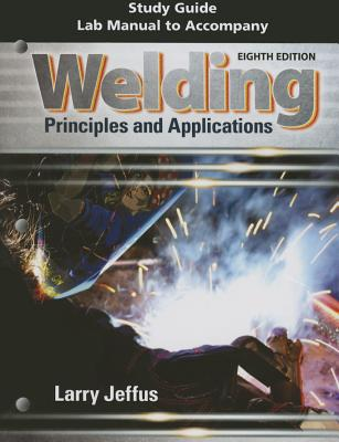 Study Guide with Lab Manual for Jeffus' Welding: Principles and Applications - Jeffus, Larry