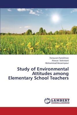Study of Environmental Attitudes Among Elementary School Teachers - Farrokhian Forouzan, and Soleimani Atousa, and Hosseinpour Mohammad