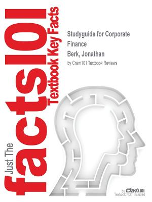 Studyguide for Corporate Finance by Berk, Jonathan, ISBN 9780132993593 - Cram101 Textbook Reviews